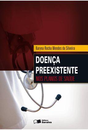 Doença Preexistente nos Planos de Saúde - Silveira,Karyna Rocha Mendes da | Tagrny.org