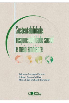 Sustentabilidade, Responsabilidade Social e Meio Ambiente - Camargo Pereira,Adriana Zucca da Silva,Gibson Ehrhardt Carbonari,Maria Elisa | Nisrs.org