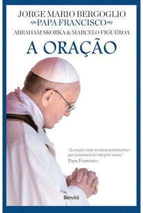 A Oração - Col. Diálogos de Fé - Skorka,Abraham Bergoglio,Jorge Mario Figueroa,Marcelo   Hoshan.org