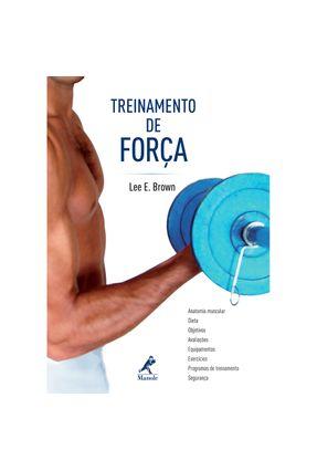 Treinamento de Força - Brown,Lee E. | Nisrs.org