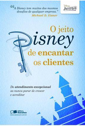 O Jeito Disney de Encantar Os Clientes - Disney Institute pdf epub