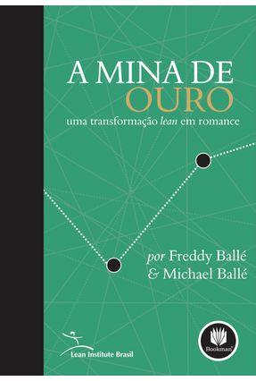 A Mina de Ouro - Uma Transformação Lean em Romance - Balle,Michael Balle,Freddy | Hoshan.org