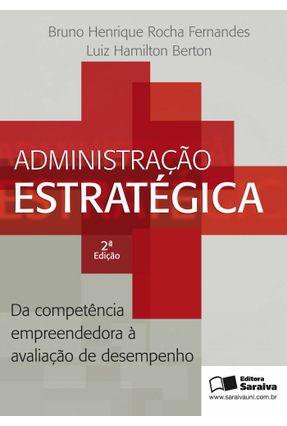 Administração Estratégica - 2ª Ed. 2012 - Fernandes,Bruno Henrique Rocha | Nisrs.org