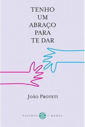 Tenho um Abraço para Te Dar - Proteti,João | Hoshan.org