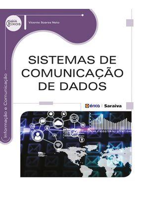 Sistemas de Comunicação de Dados - Série Eixos - Soares Neto,Vicente   Hoshan.org