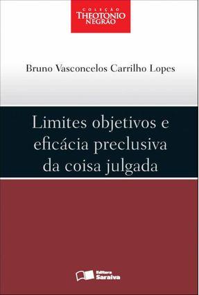 Limites Objetivos e Eficácia Preclusiva da Coisa Julgada - Col. Theotonio Negrão - Lopes,Bruno Vasconcelos Carrilho   Nisrs.org