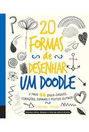 20 Formas de Desenhar Um Doodle - e Mais 44 Zigue-Zagues, Corações, Espirais e Muitos Outros - Rachael Taylor pdf epub