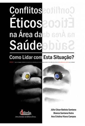 Conflitos Éticos na Área da Saúde - Como Lidar Com Esta Situação ? - Santana,Júlio Cesar Batista pdf epub