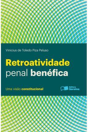 Retroatividade Penal Benéfica - Uma Visão Constitucional - Peluso,Vinicius de Toledo Piza | Hoshan.org