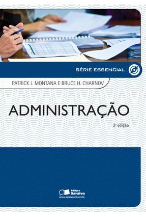 Administração - Série Essencial - 3ª Ed. 2010 - Charnov,Bruce H. Montana,Patrick J. | Hoshan.org