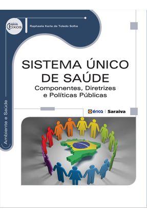 Sistema Único de Saúde - Componentes, Diretrizes e Políticas Públicas - Série Eixos - Solha,Raphaela Karla de Toledo pdf epub