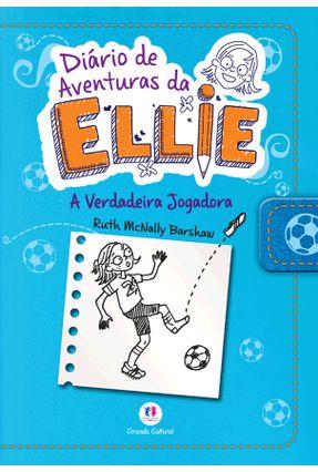 Diário de Aventuras da Ellie - A Verdadeira Jogadora - Barshaw,Ruth Mcnally | Tagrny.org