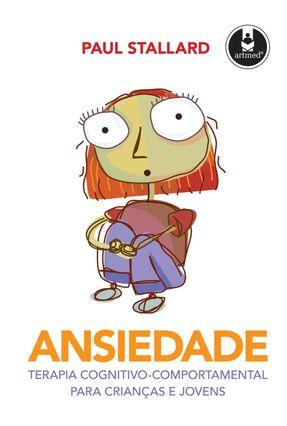 Ansiedade - Terapia Cognitivo-comportamental para Crianças e Jovens - Stallard, Paul pdf epub