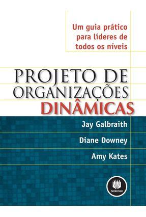 Projeto de Organizações Dinâmicas - Um Guia Prático para Líderes de Todos os Níveis - Downey,Diane Kates,Amy Galbraith,Jay pdf epub