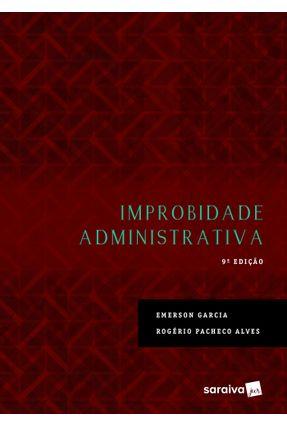 Improbidade Administrativa - 9ª Ed. 2017 - Garcia,Emerson Alves,Rogério Pacheco | Nisrs.org