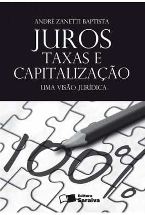 Juros Taxas e Capitalização - Uma Visão Jurídica - Baptista,André Zanetti | Hoshan.org