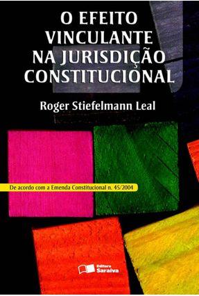 O Efeito Vinculante na Jurisdição Constitucional - Leal,Roger Stiefelmann   Hoshan.org