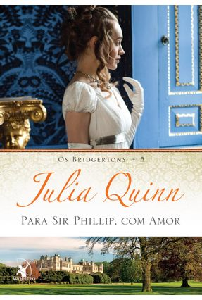 Para Sir Phillip, Com Amor - Os Bridgertons - Vol. 5 - Quinn,Julia | Hoshan.org