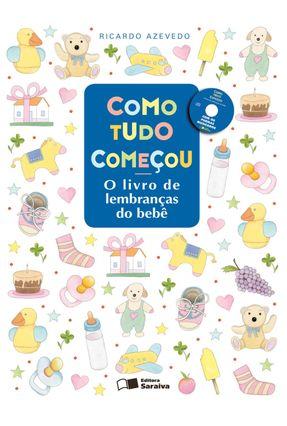 Como Tudo Começou - O Livro de Lembranças do Bebê - Acompanha CD com os Poemas Musicados - Azevedo,Ricardo | Hoshan.org