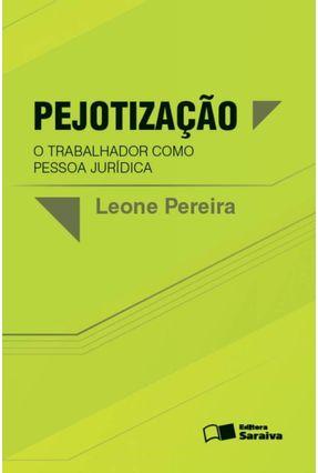 Pejotização - o Trabalhador Como Pessoa Jurídica - Pereira,Leone pdf epub