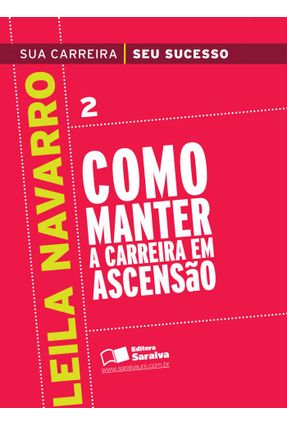 Como Manter a Carreira em Ascensão - Col. Sua Carreira, seu Sucesso - Vol.2 - Navarro,Leila pdf epub