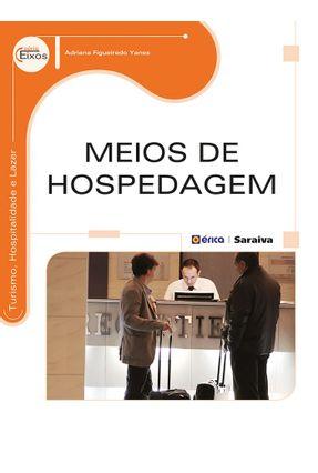 Meios de Hospedagem - Série Eixos - Turismo, Hospitalidade e Lazer - Yanes,Adriana Figueiredo | Hoshan.org