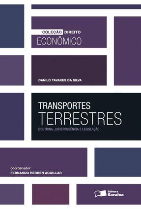 Transportes Terrestres - Doutrina, Jurisprudência e Legislação - Col. Direito Econômico - Tavares da Silva,Danilo   Hoshan.org
