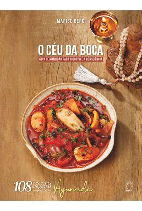 O Céu Da Boca - Guia De Nutrição Para O Corpo E A Consciência - Berg,Marise   Hoshan.org