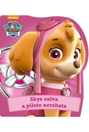 Patrulha Canina - Skye Salva A Piloto Acrobata - Editora Ciranda Cultural | Nisrs.org