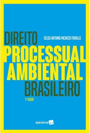 Direito Processual Ambiental Brasileiro - 7 ª Ed. 2018 - Fiorillo,Celso Antonio Pacheco | Hoshan.org