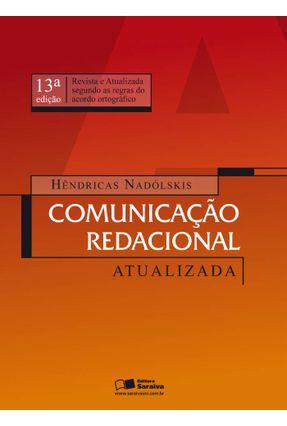 Comunicação Redacional Atualizada - 13ª Ed. 2011 - Nadolskis,Hendricas | Tagrny.org