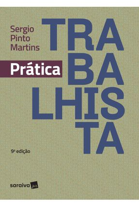 Prática Trabalhista - 9 ª Ed. 2019 - Martins,Sergio Pinto | Nisrs.org