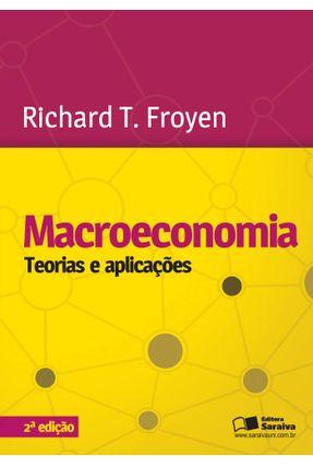 Macroeconomia - Teorias e Aplicações - 2ª Ed. 2013 - Froyen,Richard T. Froyen,Richard T.   Hoshan.org