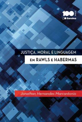 Justiça, Moral e Linguagem - Em Rawls e Habermas - Marcantonio,Jonathan Hernandes | Hoshan.org