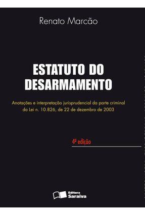 Estatuto Do Desarmamento - Anotações E Interpretação Jurisprudencial Da Parte ... - 4ª Ed. 2011 - Marcão,Renato Flávio | Tagrny.org