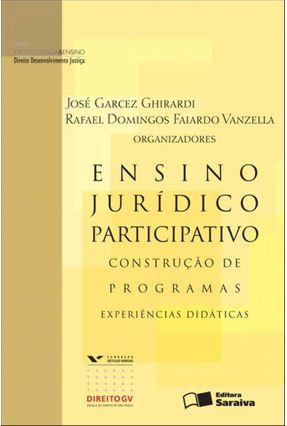 Ensino Jurídico Participativo - Construção de Programas - Série Metodologia & Ensino - Ghirardi,Jose Garcez   Tagrny.org