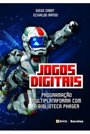 Jogos Digitais - Programação Multiplataforma Com A Biblioteca Phaser - Matos,Ecivaldo Zabot,Diego | Hoshan.org