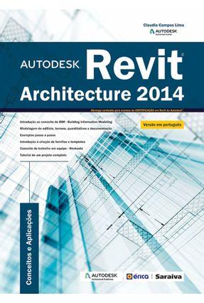 Autodesk Revit Architecture 2014 - Abrange Conteúdo Para Exames de Certificação Em Revit da Autodesk - Lima,Claudia Campos | Hoshan.org