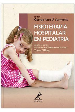 Fisioterapia Hospitalar Em Pediatria - Sarmento,George Jerre Vieira Carvalho,Etiene Farah Teixeira de Hage,Yasmin El | Hoshan.org