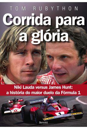 Corrida Para A Glória - James Hunt Versus Niki Lauda - A História Do Maior Duelo Da Fórmula 1 - Rubython,Tom pdf epub