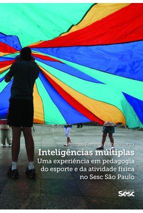 Inteligências Múltiplas - Uma Experiência Em Pedagogia do Esporte da Atividade Física No Sesc São Paulo - Balbino,Hermes Ferreira pdf epub