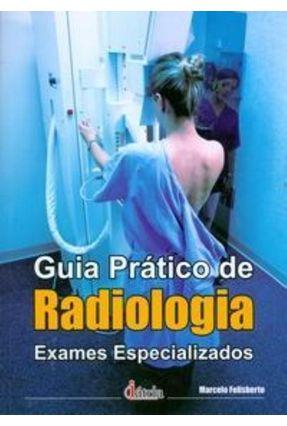 Guia Prático de Radiologia - Exames Especializados - Felisberto,Marcelo pdf epub