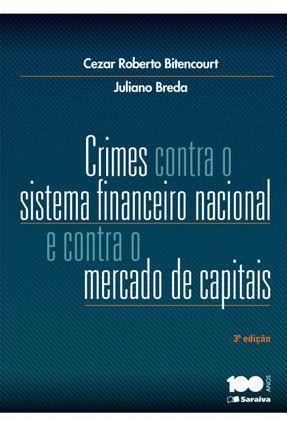 Crimes Contra o Sistema Financeiro Nacional e Contra o Mercado de Capitais - 3ª Ed. 2014 - Bitencourt,Cezar Roberto Breda,Juliano | Hoshan.org