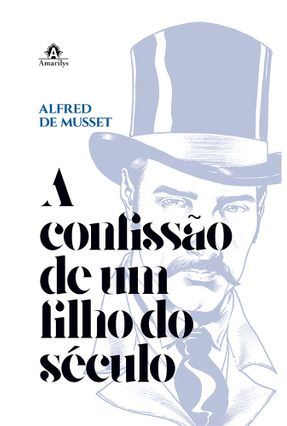 A Confissão de Um Filho do Século - Alfred de Musset | Hoshan.org