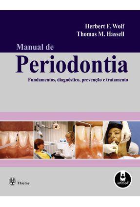 Manual de Periodontia - Fundamentos, Diagnósticos, Prevenção e Tratamento - Wolf,Herbert F. Hassell,Thomas M. | Tagrny.org