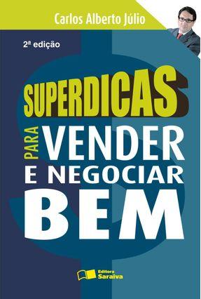 Superdicas para Vender e Negociar Bem - 2ª Ed. 2009 - Júlio, Carlos Alberto | Hoshan.org