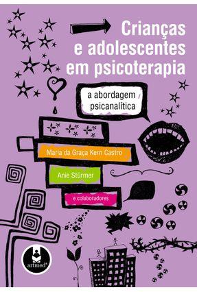 Crianças e Adolescentes em Psicoterapia - Castro,Maria da Graça Kern | Tagrny.org