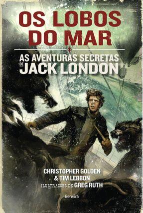 Os Lobos do Mar - As Aventuras Secretas de Jack London - Golden,Christopher Tim Lebbon   Hoshan.org