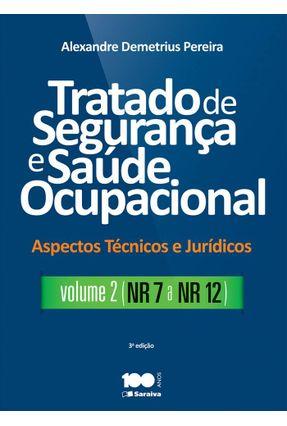 Tratado de Segurança e Saúde Ocupacional - Vol. II - Aspectos Técnicos e Jurídicos - 3ª Ed. 2015 - Pereira,Alexandre Demetrius | Nisrs.org