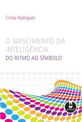 O Nascimento da Inteligência - Do Ritimo ao Símbolo - RODRIGUEZ ,CINTIA   Hoshan.org
